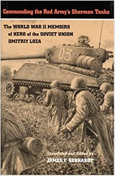 commanding-the-red-army-s-sherman-tanks-the-world-war-ii-memoirs-of-hero-of-the-soviet-union-dmitriy-loza