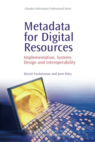 Metadata for Digital Resources: Implementation, Systems Design and Interoperability (Chandos Information Professional Se
