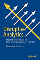 Disruptive Analytics: Charting Your Strategy for Next-Generation Business Analytics Front Cover