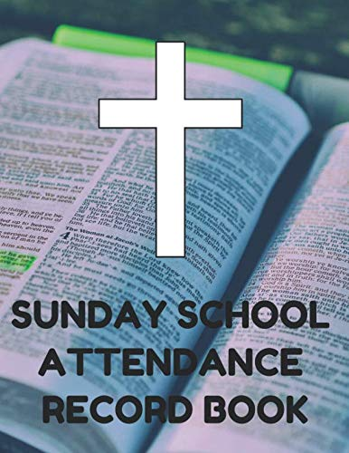 Sunday School Attendance Record Book: Attendance Chart Register for Sunday School Classes, Bible Cover
