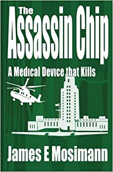 The Assassin Chip: A Medical Device that Kills by James E. Mosimann (2014-07-19)