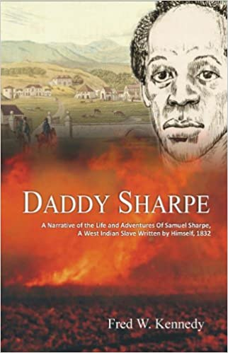 Book Daddy Sharpe: A Narrative of the Life and Adventures of Samuel Sharpe, A West Indian Slave Written by Himself, 1832 by Fred Kennedy (2008-07-28)