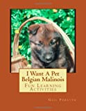 I Want a Pet Belgian Malinois, Gail Forsyth, 1493529773