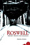 Roswell: History, Haunts and Legends (Haunted America)