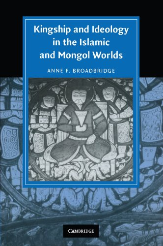 Kingship and Ideology in the Islamic and Mongol Worlds (Cambridge Studies in Islamic Civilization)