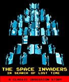 The Space Invaders: In Search of Lost Time