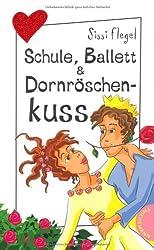 Schule, Ballett & Dornröschenkuss