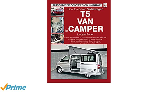 How to convert volkswagen t5 van to camper the camper conversion how to convert volkswagen t5 van to camper the camper conversion manual lindsay porter 9781904788676 amazon books fandeluxe Image collections
