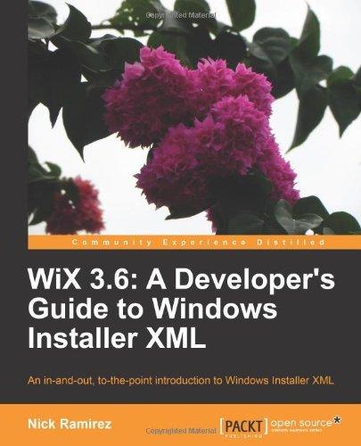 [(WiX 3.6: A Developer's Guide to Windows Installer XML * * )] [Author: Nick Ramirez] [Jan-2013]