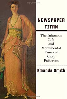 The magnificent medills americas royal family of journalism newspaper titan the infamous life and monumental times of cissy patterson fandeluxe Document