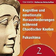 Kognitive und emotionale Herausforderungen während Chaotischer Knoten & Fukushima (Hathoren-Botschaften 2)