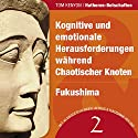Kognitive und emotionale Herausforderungen während Chaotischer Knoten & Fukushima (Hathoren-Botschaften 2) Hörbuch von Tom Kenyon Gesprochen von: Michael Nagula