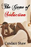 The Game of Seduction, Candace Shaw, 1490415491