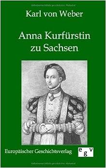 Anna Kurf??rstin zu Sachsen by Karl von Weber (2012-03-01)