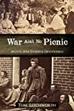 War Ain't No Picnic: 30 Civil War Stories