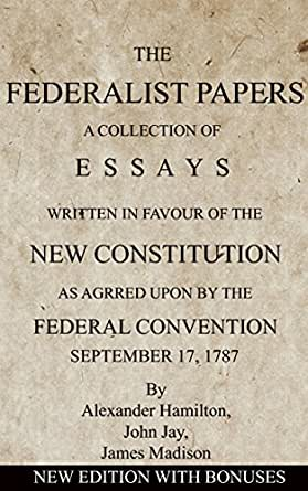 The federalist papers a collection of essays written in favour of