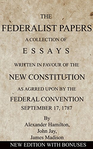 the federalist papers a collection of essays written in favour of  the federalist papers a collection of essays written in favour of the new constitution