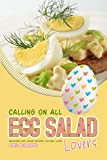 Calling on All Egg Salad Lovers: Delicious Egg Salad Recipes You Will Love