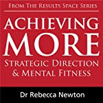 Achieving More: Strategic Direction & Mental Fitness | Rebecca Newton