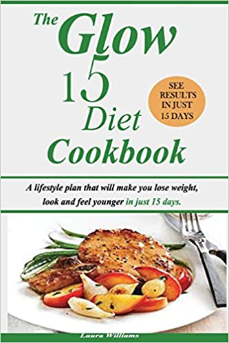 The glow 15 diet cookbook a lifestyle plan that will make you lose the glow 15 diet cookbook a lifestyle plan that will make you lose weight look and feel younger in just 15 days laura williams 9781986124942 forumfinder Images