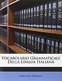 Vocabolario Grammaticale Della Lingua Italian, Vincenzo Percolla, 1149017554