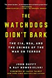 The Watchdogs Didn't Bark: The CIA, NSA, and the Crimes of the War on Terror