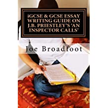 iGCSE & GCSE ESSAY WRITING GUIDE ON J.B. PRIESTLEY'S AN INSPECTOR CALLS: Especially for assignments on social attitudes & collective responsibility