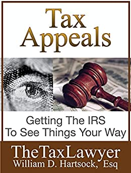 Tax Appeals: Getting The IRS To See Things Your Way by [Hartsock, William]
