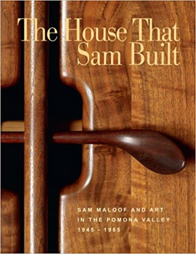 The House that Sam Built: Sam Maloof and Art in the Pomona Valley, 1945-1985 0th Edition