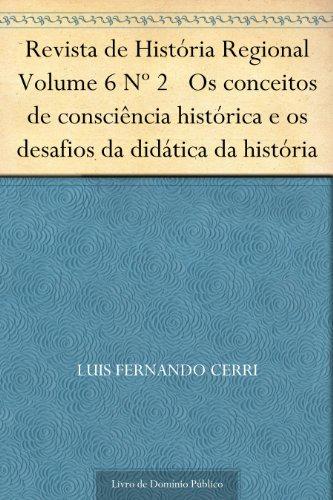 Revista de História Regional Volume 6 Nº 2 Os conceitos de consciência histórica e os desafios da didática da história