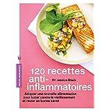 120 RECETTES ANTI-INFLAMMATOIRES