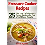 Pressure Cooker Recipes: 25 Fast Low Carb Pressure Cooker Recipes for Fast Weight Loss Results