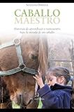 Caballo maestro: historias de aprendizaje y reencuentro bajo la mirada de un caballo
