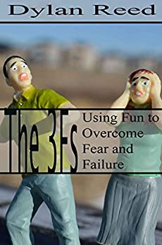 The 3 Fs: Using fun to overcome fear and failure by [Reed, Dylan]
