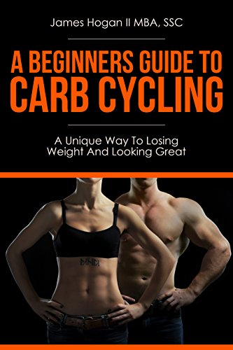 A Beginners Guide To Carb Cycling: A Unique Way To Losing Weight And Looking Great
