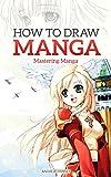 How to Draw Manga: Mastering Manga Drawings