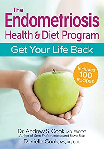 The Endometriosis Health and Diet Program: Get Your Life Back (Cook For Your Life)