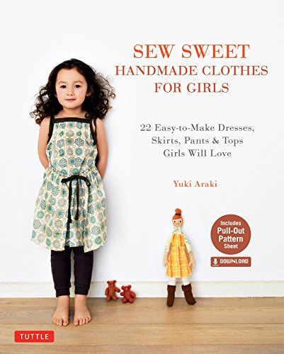 Sew Sweet Handmade Clothes for Girls: 22 Easy-to-Make Dresses, Skirts, Pants & Tops Girls Will Love ()