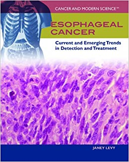 Esophageal Cancer: Current and Emerging Trends in Detection and Treatment (Cancer and Modern Science)