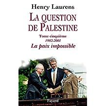 QUESTION DE PALESTINE (LA) T.05 : 1982-2001 LA PAIX IMPOSSIBLE