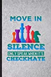 Move in Silence Only Speak When It's