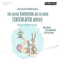 Das kleine Kaninchen, das so gerne einschlafen möchte: Die ideale Einschlafhilfe für Ihr Kind Hörbuch von Carl-Johan Forssén Ehrlin Gesprochen von: Peter Kaempfe