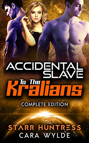 Accidental Slave to the Kralians: Sci-Fi Ménage Romance (The Complete Edition)