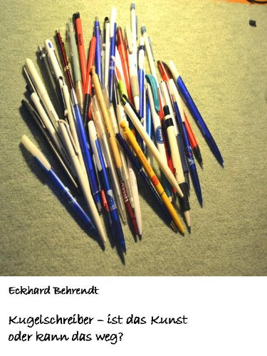 Mein Kugelschreiber – ist er Kunst oder kann er weg? (German Edition)