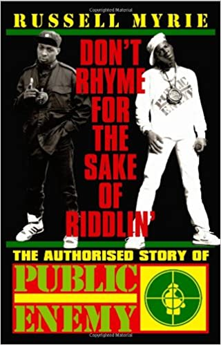 Don't Rhyme For The Sake of Riddlin': The Authorised Story Of Public Enemy
