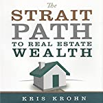 The Strait Path to Real Estate Wealth | Kevin Clayson,Kris Krohn