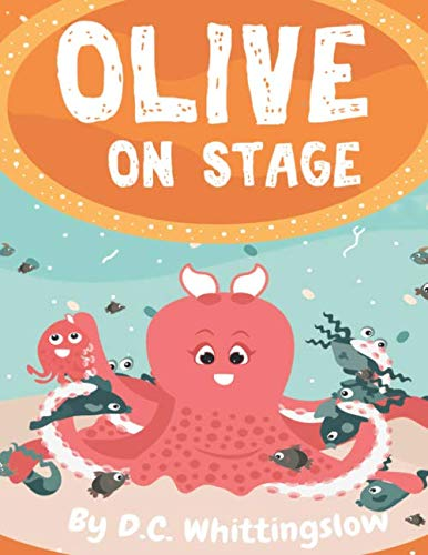 Olive On Stage: (Short, Illustrated and Rhyming Picture Book for Children Ages 3-5, that Every Parent will Enjoy) (Adventures of Olive the Octopus)