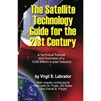 The Satellite Technology Guide for the 21st Century, 2nd. Edition: A Technical Tutorial and Overview of a US$ 100…