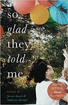 So Glad They Told Me: Women Get Real About Motherhood by Stephanie Sprenger (2016-08-19)