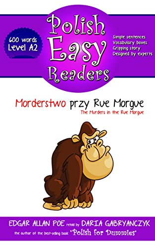 Six Polish - Polish Easy Readers: The Murders in the Rue Morgue: Learn Polish by Reading (Level A2 - 600 polish words)